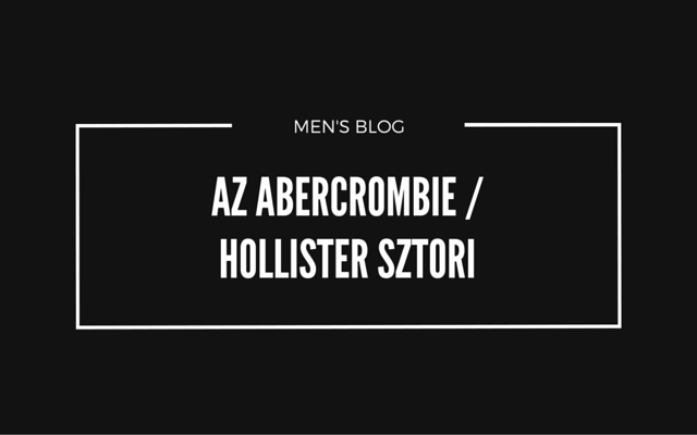 57314bd1e5 Az Abercrombie / Hollister sztori - Men's Shop webshop